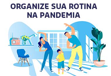 Como organizar a rotina durante a pandemia